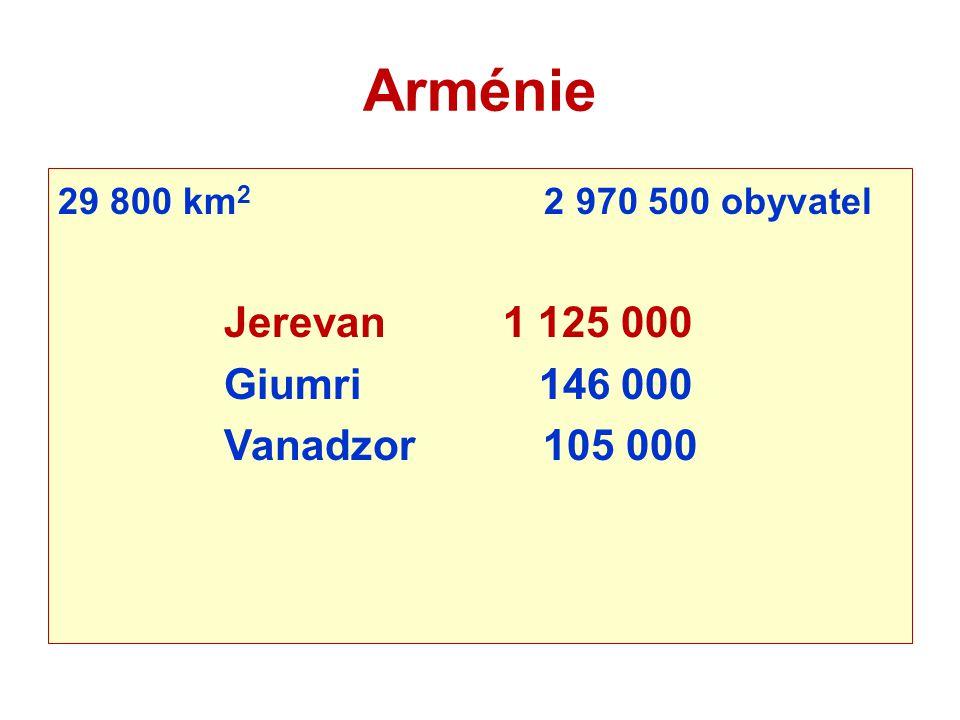 Arménie 29 800 km 2 2 970 500 obyvatel Jerevan 1 125 000 Giumri 146 000 Vanadzor 105 000