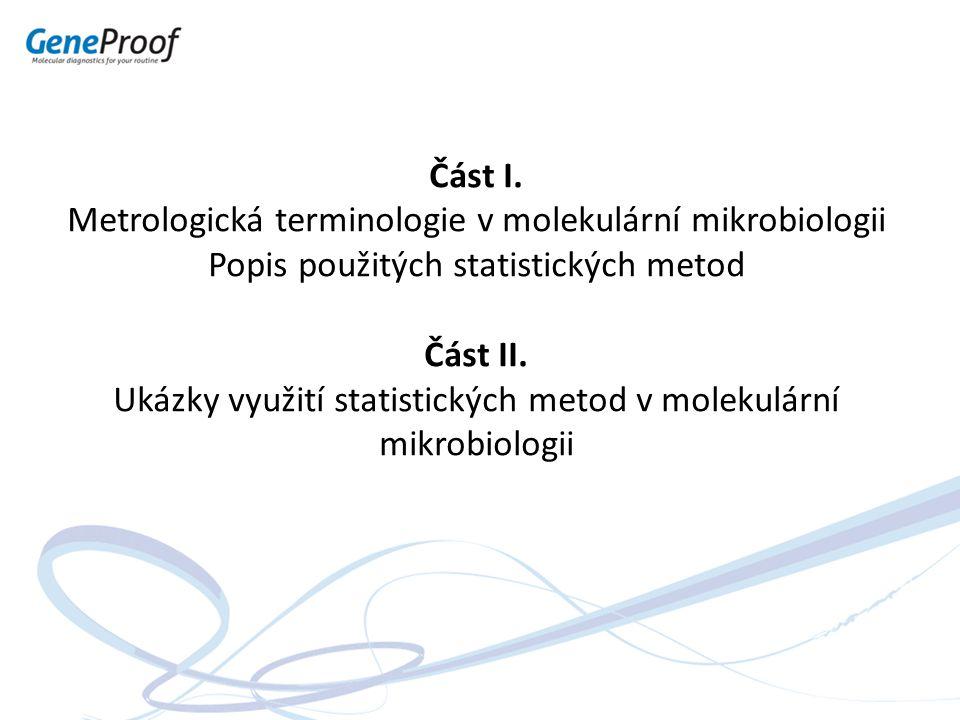 Molekulární mikrobiologie VALIDACE Přesnost a správnost Specifita Limit detekce Limit kvantitativního stanovení Lineární rozsah měření Provedení a způsob interpretace jednotlivých testů je ve velké míře v režii konkrétního výrobce diagnostika.