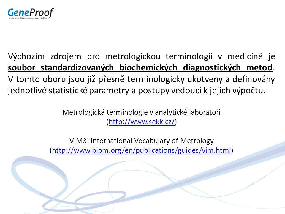 Výchozím zdrojem pro metrologickou terminologii v medicíně je soubor standardizovaných biochemických diagnostických metod. V tomto oboru jsou již přes