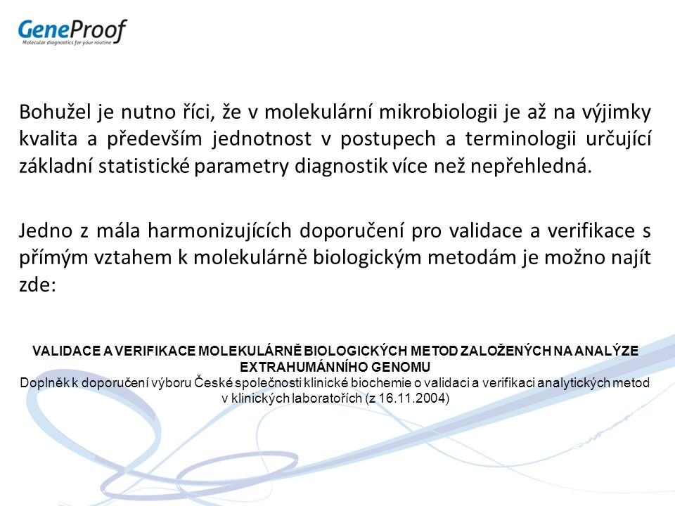 Při stanovování klinicky významné hladiny je třeba počítat s variabilitou měření dané laboratoře a daného postupu Klinicky významná hladina Vložená koncentrace kopií/µl Rozptyl měření kopií/µl 103 - 34 10066 - 151 1000660 - 1513 10 0005623 - 17782