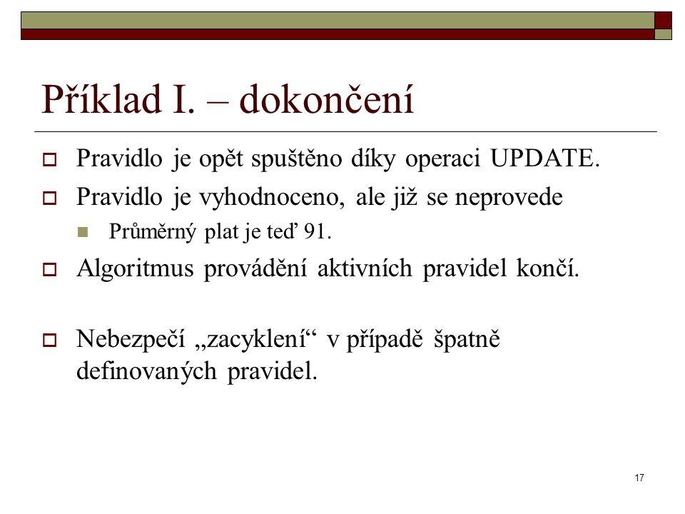 17 Příklad I. – dokončení  Pravidlo je opět spuštěno díky operaci UPDATE.