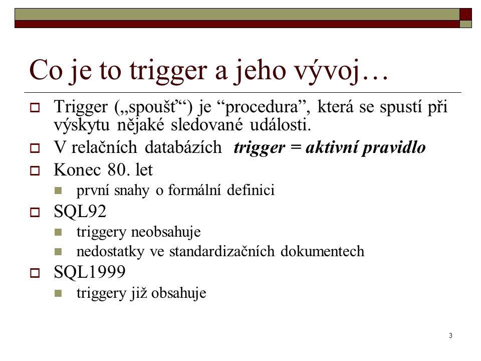 """3 Co je to trigger a jeho vývoj…  Trigger (""""spoušť ) je procedura , která se spustí při výskytu nějaké sledované události."""