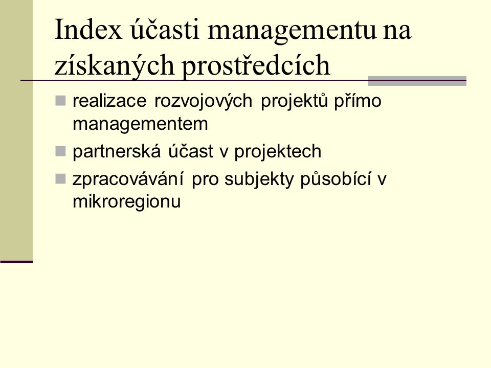 Index účasti managementu na získaných prostředcích realizace rozvojových projektů přímo managementem partnerská účast v projektech zpracovávání pro subjekty působící v mikroregionu