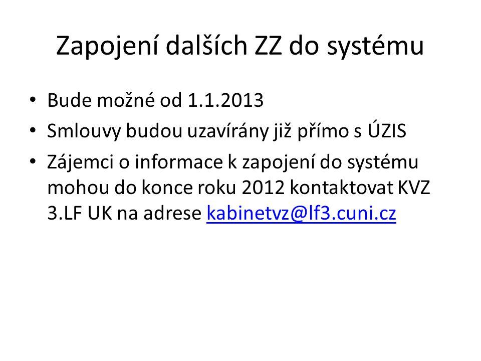 Zapojení dalších ZZ do systému Bude možné od 1.1.2013 Smlouvy budou uzavírány již přímo s ÚZIS Zájemci o informace k zapojení do systému mohou do konce roku 2012 kontaktovat KVZ 3.LF UK na adrese kabinetvz@lf3.cuni.czkabinetvz@lf3.cuni.cz