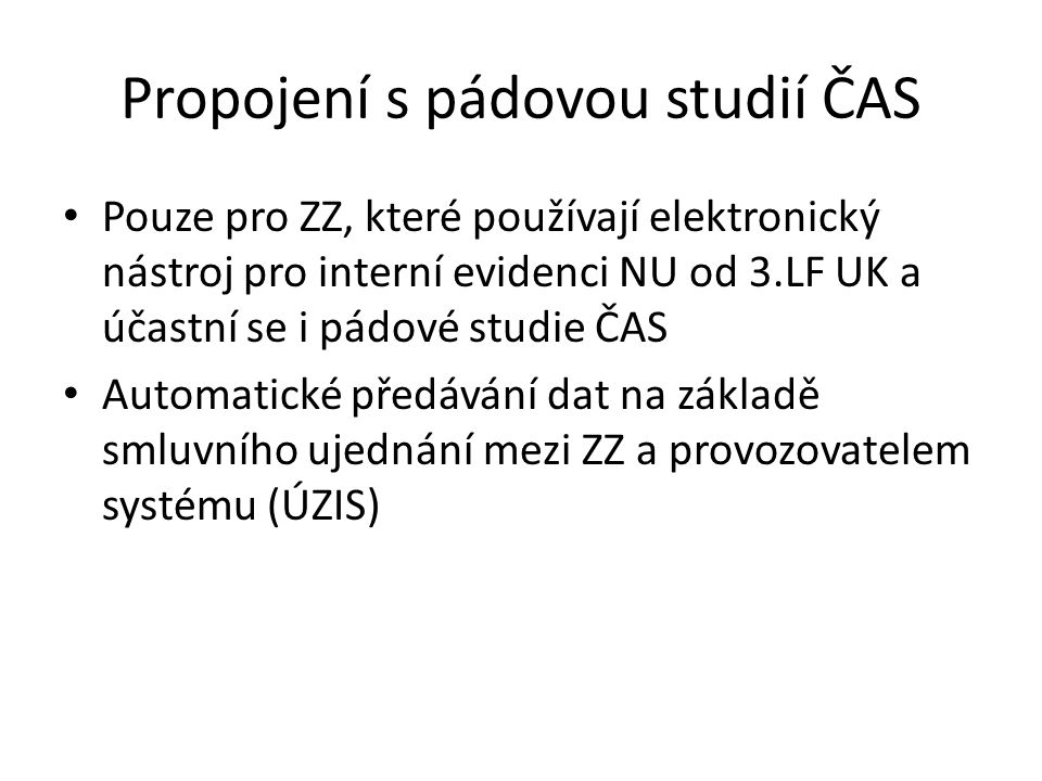 Propojení s pádovou studií ČAS Pouze pro ZZ, které používají elektronický nástroj pro interní evidenci NU od 3.LF UK a účastní se i pádové studie ČAS