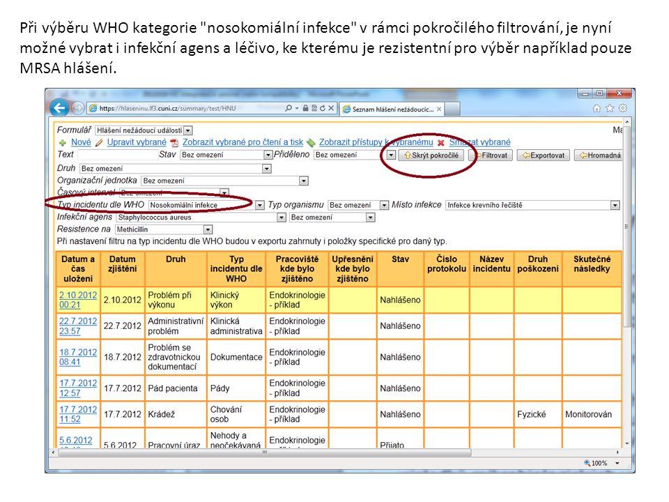 Při výběru WHO kategorie nosokomiální infekce v rámci pokročilého filtrování, je nyní možné vybrat i infekční agens a léčivo, ke kterému je rezistentní pro výběr například pouze MRSA hlášení.
