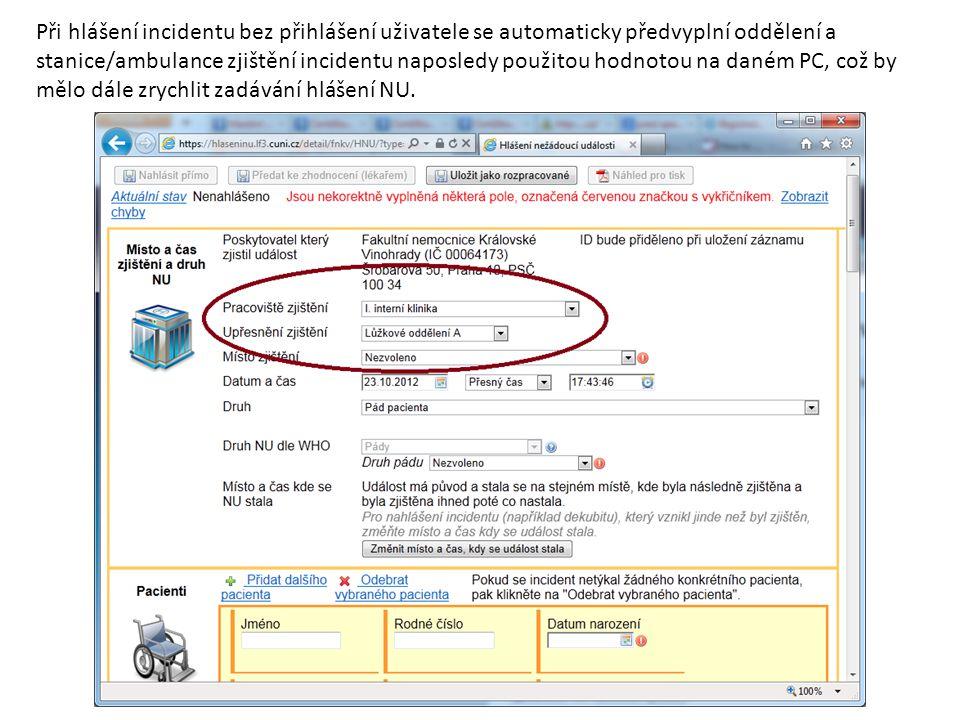 Při hlášení incidentu bez přihlášení uživatele se automaticky předvyplní oddělení a stanice/ambulance zjištění incidentu naposledy použitou hodnotou na daném PC, což by mělo dále zrychlit zadávání hlášení NU.