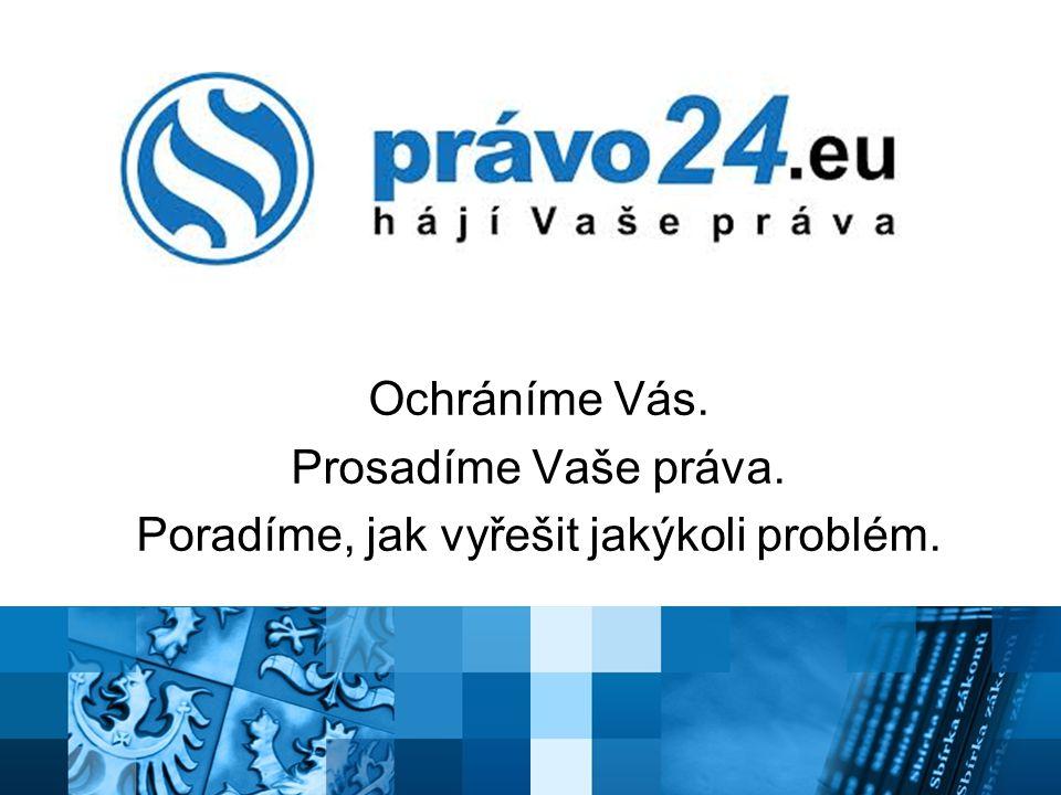 Ochráníme Vás. Prosadíme Vaše práva. Poradíme, jak vyřešit jakýkoli problém.