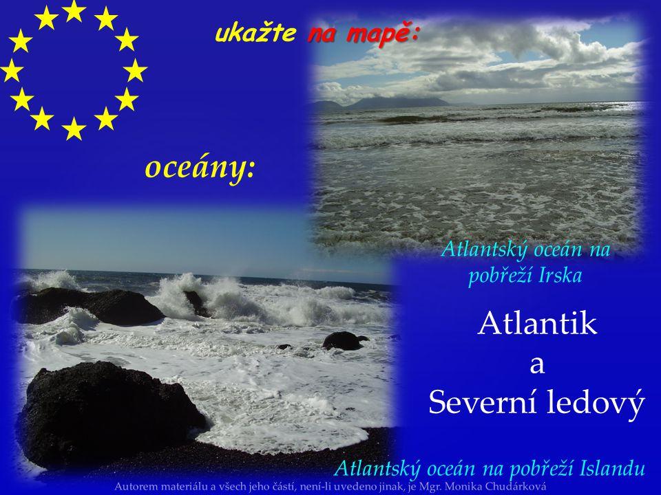 Autorem materiálu a všech jeho částí, není-li uvedeno jinak, je Mgr. Monika Chudárková Atlantik a Severní ledový oceány: na mapě: ukažte na mapě: Atla
