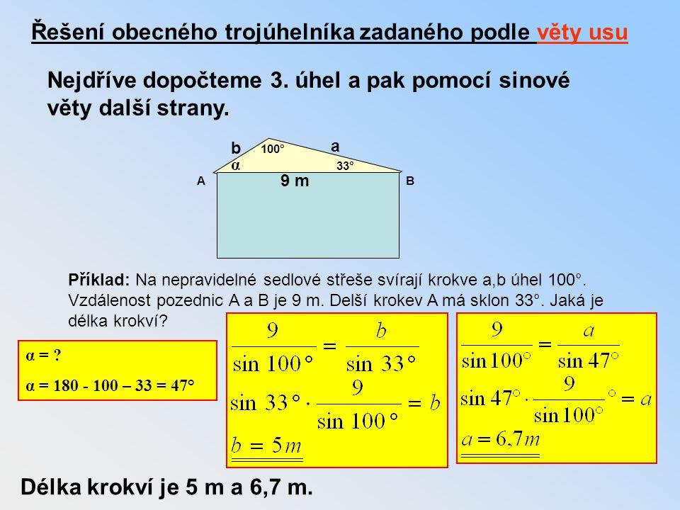 Řešení obecného trojúhelníka zadaného podle věty usu Nejdříve dopočteme 3. úhel a pak pomocí sinové věty další strany. Příklad: Na nepravidelné sedlov