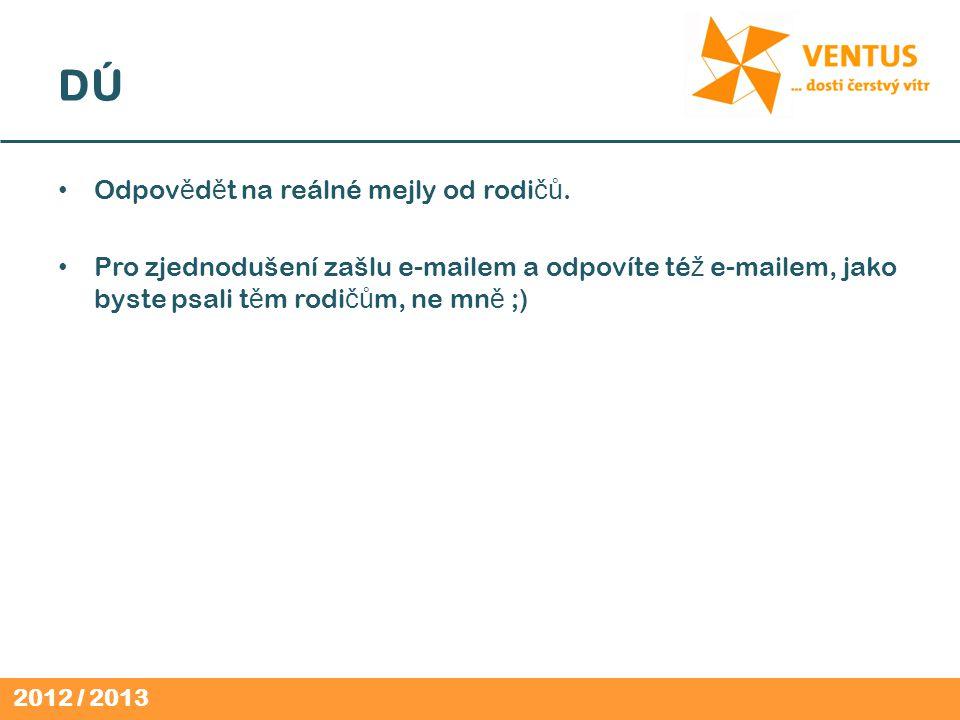 2012 / 2013 DÚ Odpov ě d ě t na reálné mejly od rodi čů. Pro zjednodušení zašlu e-mailem a odpovíte té ž e-mailem, jako byste psali t ě m rodi čů m, n