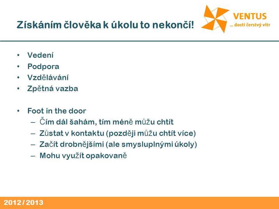 2012 / 2013 Získáním č lov ě ka k úkolu to nekon č í.