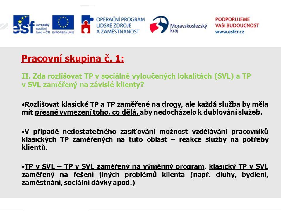 Pracovní skupina č. 1: II. Zda rozlišovat TP v sociálně vyloučených lokalitách (SVL) a TP v SVL zaměřený na závislé klienty? Rozlišovat klasické TP a