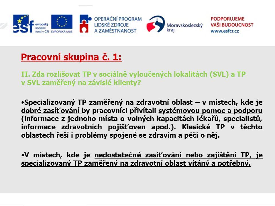 Pracovní skupina č. 1: II. Zda rozlišovat TP v sociálně vyloučených lokalitách (SVL) a TP v SVL zaměřený na závislé klienty? Specializovaný TP zaměřen