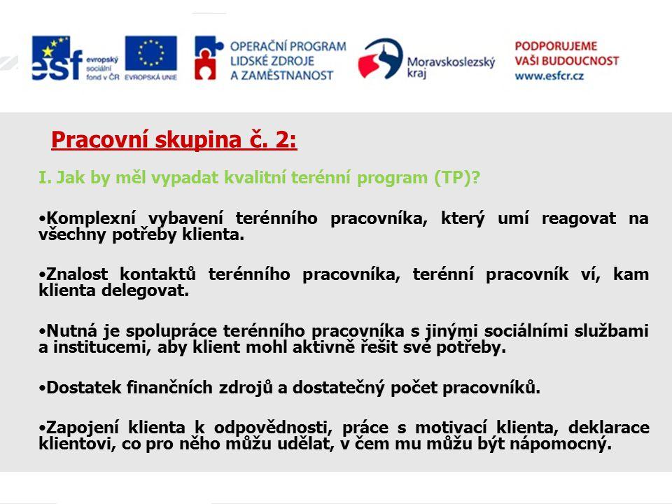 Pracovní skupina č. 2: I. Jak by měl vypadat kvalitní terénní program (TP)? Komplexní vybavení terénního pracovníka, který umí reagovat na všechny pot
