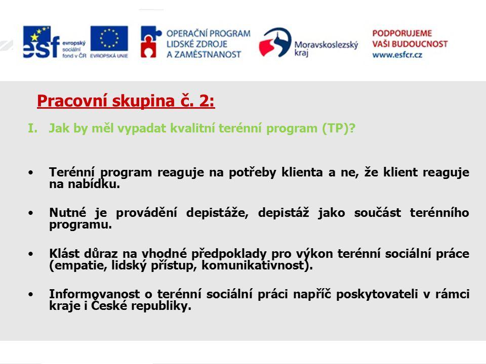 Pracovní skupina č. 2: I.Jak by měl vypadat kvalitní terénní program (TP)? Terénní program reaguje na potřeby klienta a ne, že klient reaguje na nabíd