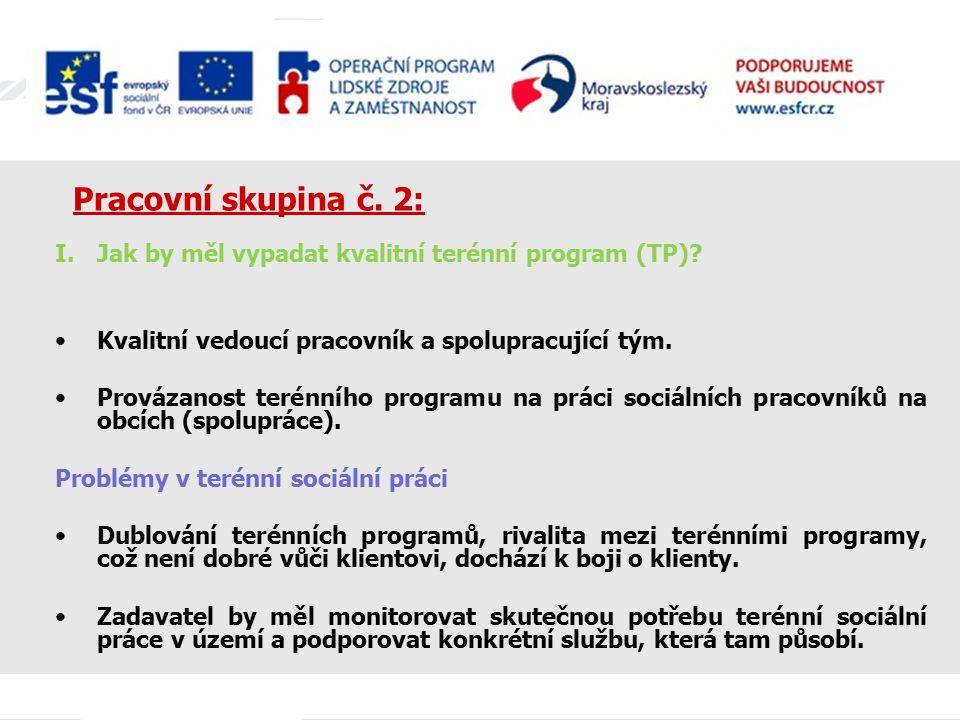 Pracovní skupina č. 2: I.Jak by měl vypadat kvalitní terénní program (TP)? Kvalitní vedoucí pracovník a spolupracující tým. Provázanost terénního prog