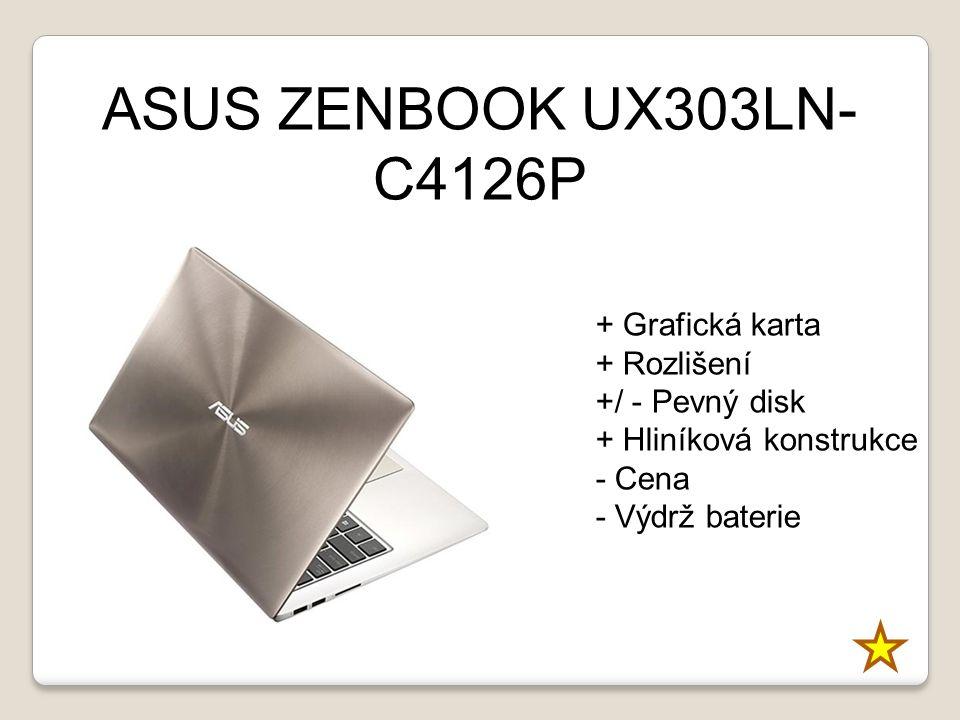 ASUS ZENBOOK UX303LN- C4126P + Grafická karta + Rozlišení +/ - Pevný disk + Hliníková konstrukce - Cena - Výdrž baterie