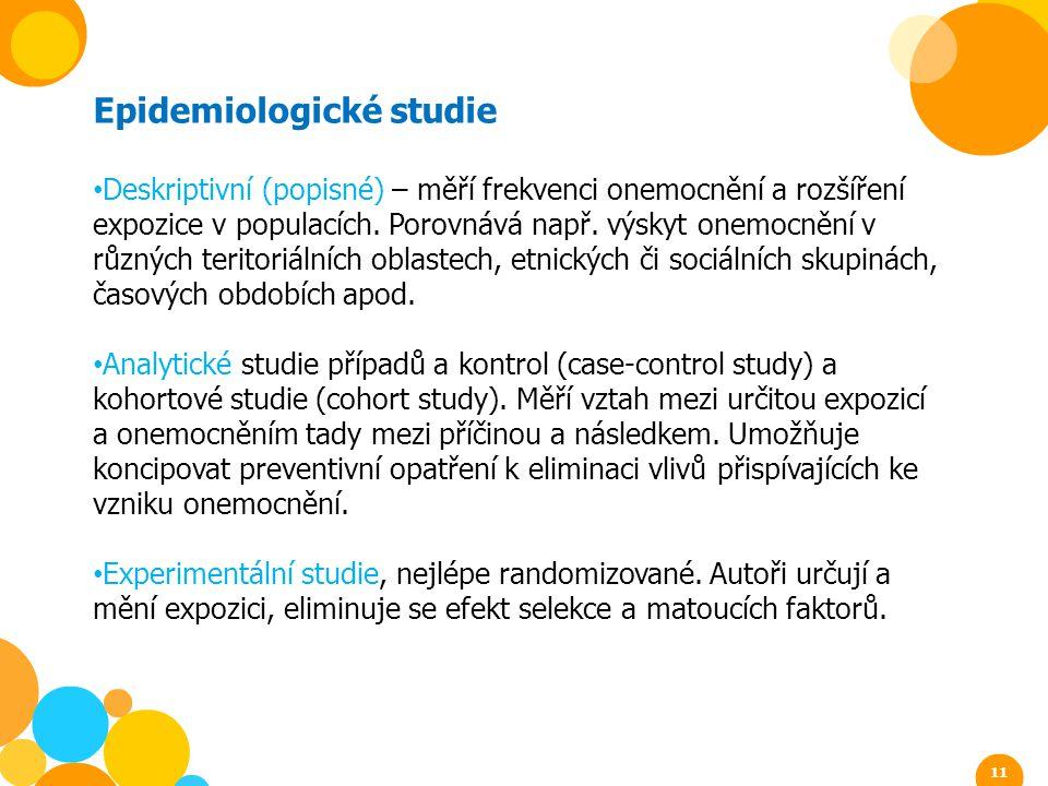 Epidemiologické studie Deskriptivní (popisné) – měří frekvenci onemocnění a rozšíření expozice v populacích. Porovnává např. výskyt onemocnění v různý