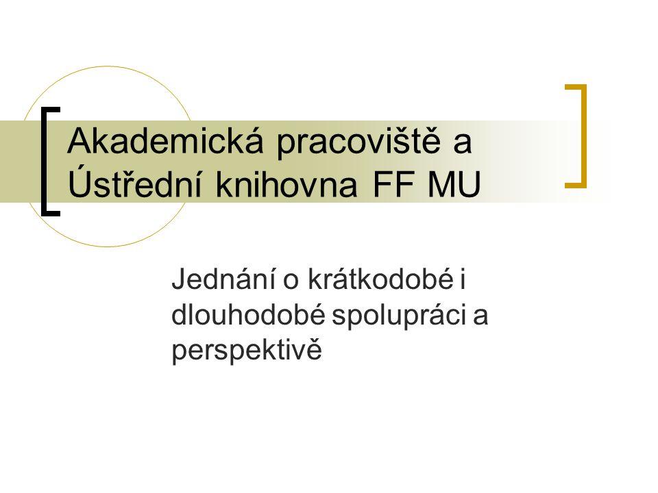 Akademická pracoviště a Ústřední knihovna FF MU Jednání o krátkodobé i dlouhodobé spolupráci a perspektivě