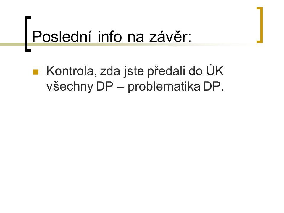 Poslední info na závěr: Kontrola, zda jste předali do ÚK všechny DP – problematika DP.