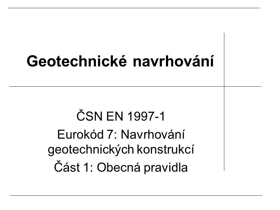 Geotechnické navrhování ČSN EN 1997-1 Eurokód 7: Navrhování geotechnických konstrukcí Část 1: Obecná pravidla