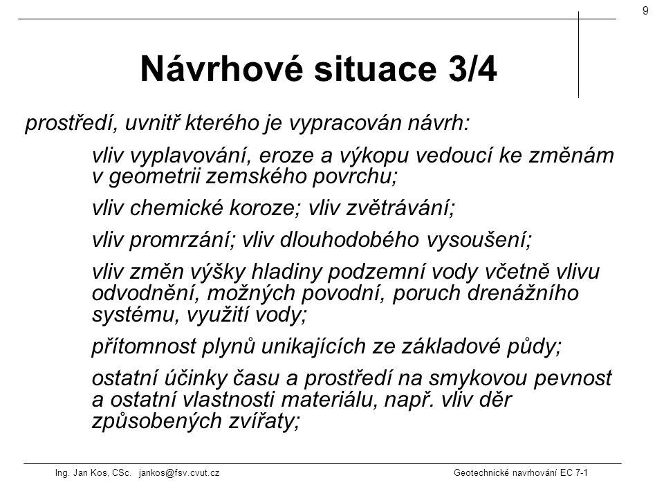 Ing. Jan Kos, CSc. jankos@fsv.cvut.cz Geotechnické navrhování EC 7-1 9 prostředí, uvnitř kterého je vypracován návrh: vliv vyplavování, eroze a výkopu