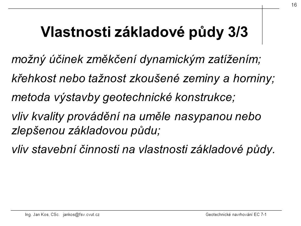 Ing. Jan Kos, CSc. jankos@fsv.cvut.cz Geotechnické navrhování EC 7-1 16 možný účinek změkčení dynamickým zatížením; křehkost nebo tažnost zkoušené zem