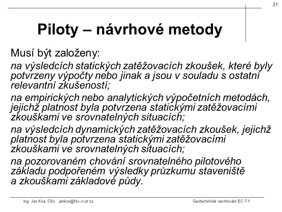 Ing. Jan Kos, CSc. jankos@fsv.cvut.cz Geotechnické navrhování EC 7-1 21 Musí být založeny: na výsledcích statických zatěžovacích zkoušek, které byly p