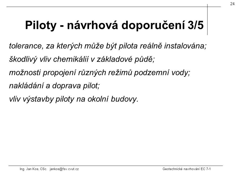 Ing. Jan Kos, CSc. jankos@fsv.cvut.cz Geotechnické navrhování EC 7-1 24 tolerance, za kterých může být pilota reálně instalována; škodlivý vliv chemik