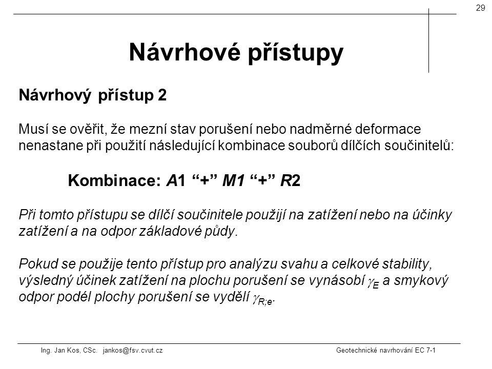 Ing. Jan Kos, CSc. jankos@fsv.cvut.cz Geotechnické navrhování EC 7-1 29 Návrhový přístup 2 Musí se ověřit, že mezní stav porušení nebo nadměrné deform