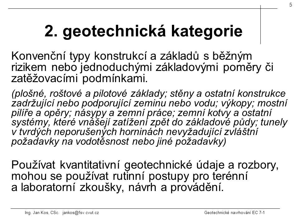 Ing. Jan Kos, CSc. jankos@fsv.cvut.cz Geotechnické navrhování EC 7-1 5 Konvenční typy konstrukcí a základů s běžným rizikem nebo jednoduchými základov