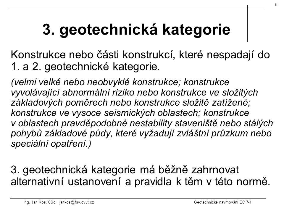 Ing. Jan Kos, CSc. jankos@fsv.cvut.cz Geotechnické navrhování EC 7-1 6 Konstrukce nebo části konstrukcí, které nespadají do 1. a 2. geotechnické kateg