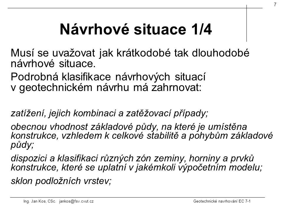 Ing. Jan Kos, CSc. jankos@fsv.cvut.cz Geotechnické navrhování EC 7-1 7 Musí se uvažovat jak krátkodobé tak dlouhodobé návrhové situace. Podrobná klasi