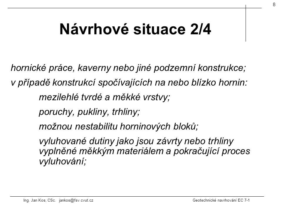 Ing. Jan Kos, CSc. jankos@fsv.cvut.cz Geotechnické navrhování EC 7-1 8 hornické práce, kaverny nebo jiné podzemní konstrukce; v případě konstrukcí spo