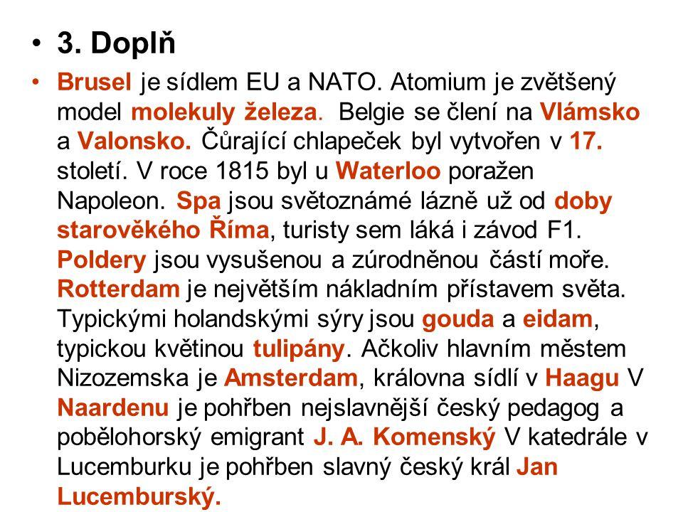 3. Doplň Brusel je sídlem EU a NATO. Atomium je zvětšený model molekuly železa. Belgie se člení na Vlámsko a Valonsko. Čůrající chlapeček byl vytvořen