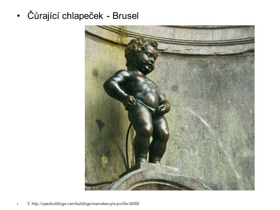 Čůrající chlapeček - Brusel 3. http://openbuildings.com/buildings/manneken-pis-profile-34566