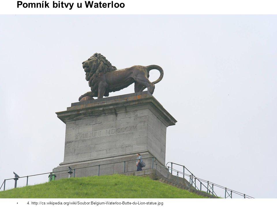 Pomník bitvy u Waterloo 4. http://cs.wikipedia.org/wiki/Soubor:Belgium-Waterloo-Butte-du-Lion-statue.jpg