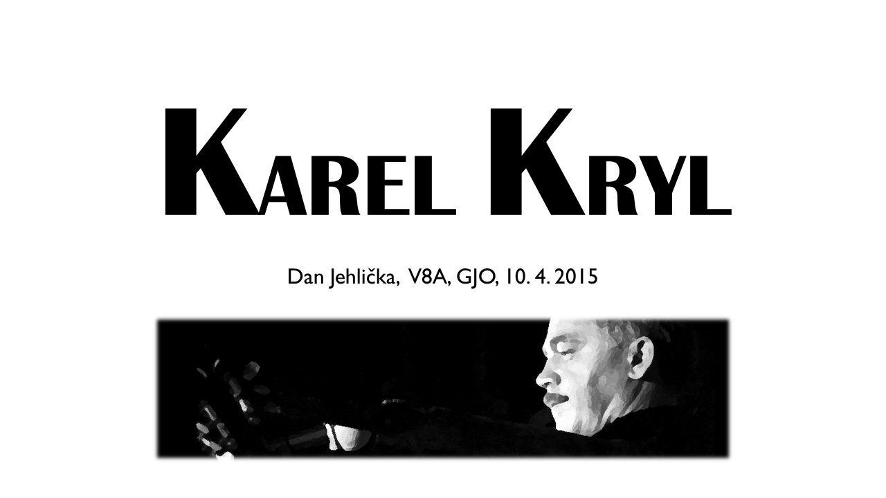 K AREL K RYL Dan Jehlička, V8A, GJO, 10. 4. 2015