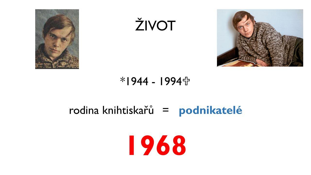 ŽIVOT *1944 - 1994  rodina knihtiskařů = podnikatelé 1968