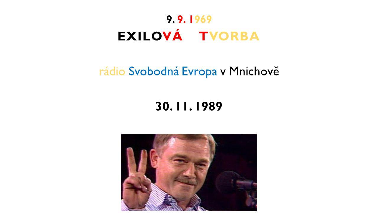 9. 9. 1969 EXILOVÁ TVORBA rádio Svobodná Evropa v Mnichově 30. 11. 1989