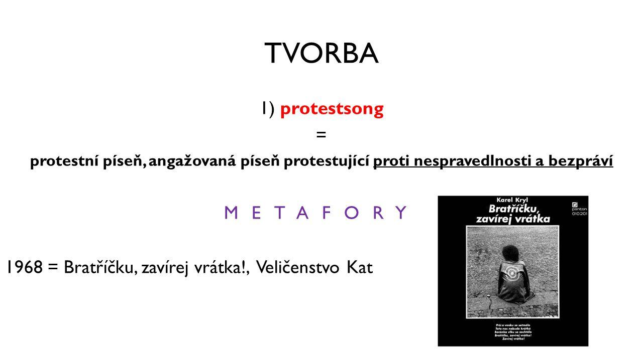 TVORBA 1) protestsong = protestní píseň, angažovaná píseň protestující proti nespravedlnosti a bezpráví METAFORY 1968 = Bratříčku, zavírej vrátka!, Ve