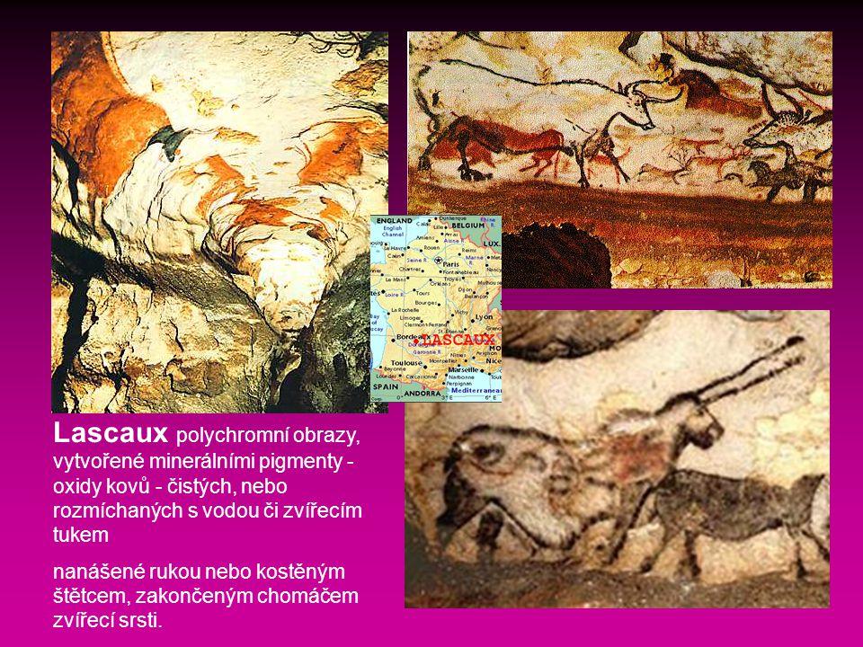 Lascaux polychromní obrazy, vytvořené minerálními pigmenty - oxidy kovů - čistých, nebo rozmíchaných s vodou či zvířecím tukem nanášené rukou nebo kostěným štětcem, zakončeným chomáčem zvířecí srsti.