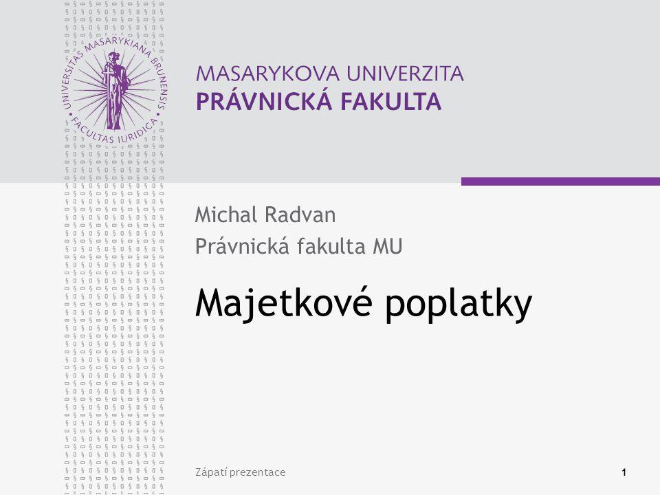 Zápatí prezentace1 Majetkové poplatky Michal Radvan Právnická fakulta MU