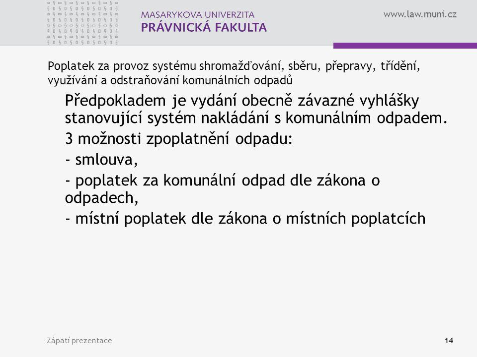 www.law.muni.cz Zápatí prezentace14 Poplatek za provoz systému shromažďování, sběru, přepravy, třídění, využívání a odstraňování komunálních odpadů Předpokladem je vydání obecně závazné vyhlášky stanovující systém nakládání s komunálním odpadem.