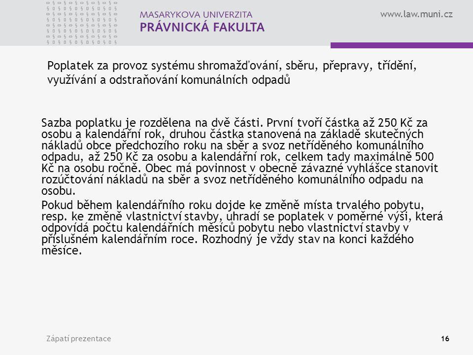 www.law.muni.cz Zápatí prezentace16 Poplatek za provoz systému shromažďování, sběru, přepravy, třídění, využívání a odstraňování komunálních odpadů Sazba poplatku je rozdělena na dvě části.