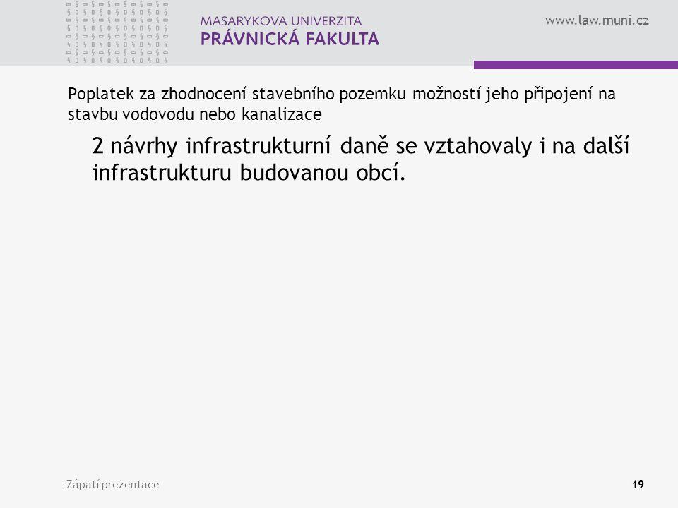 www.law.muni.cz Zápatí prezentace19 Poplatek za zhodnocení stavebního pozemku možností jeho připojení na stavbu vodovodu nebo kanalizace 2 návrhy infrastrukturní daně se vztahovaly i na další infrastrukturu budovanou obcí.