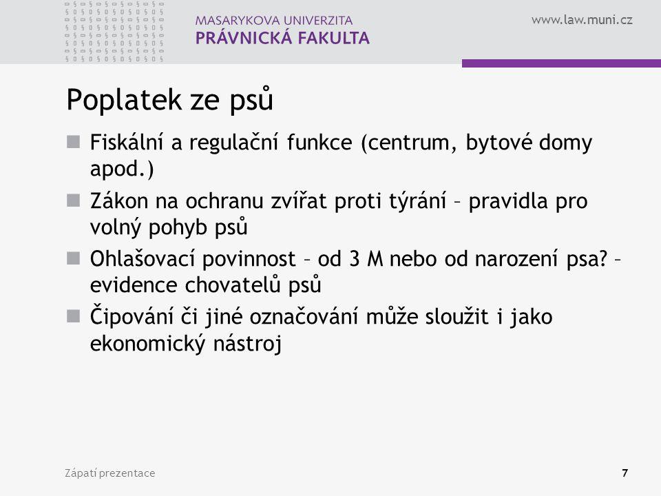 www.law.muni.cz Zápatí prezentace7 Poplatek ze psů Fiskální a regulační funkce (centrum, bytové domy apod.) Zákon na ochranu zvířat proti týrání – pravidla pro volný pohyb psů Ohlašovací povinnost – od 3 M nebo od narození psa.
