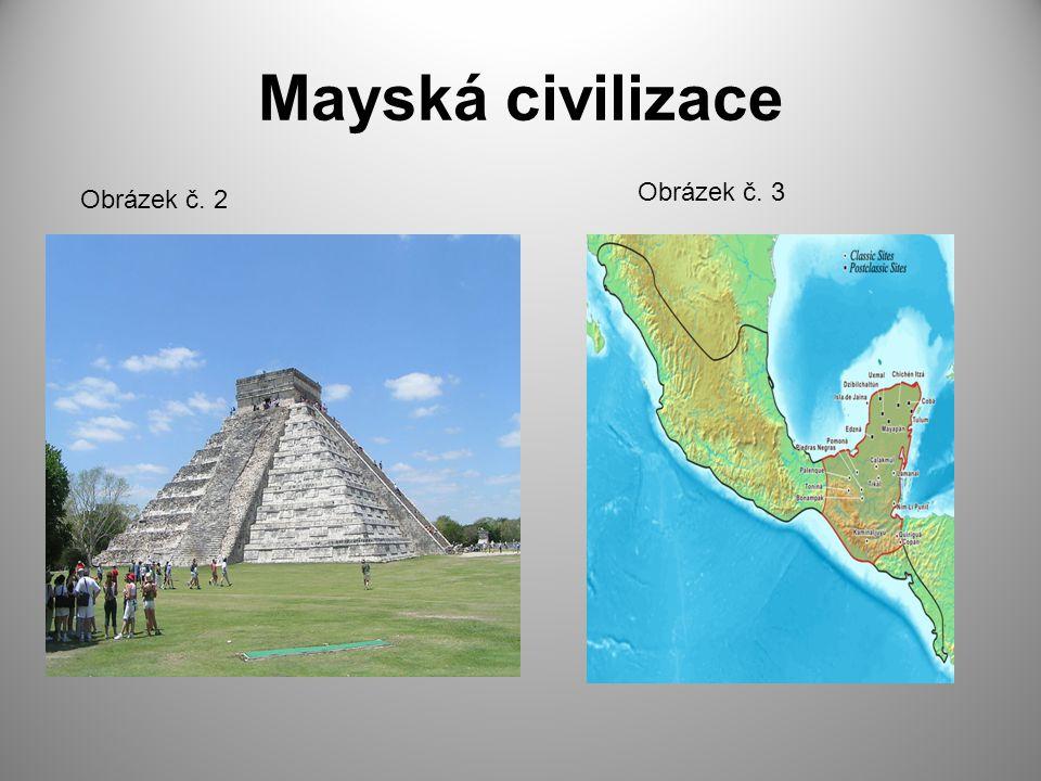 Mayská civilizace Obrázek č. 2 Obrázek č. 3