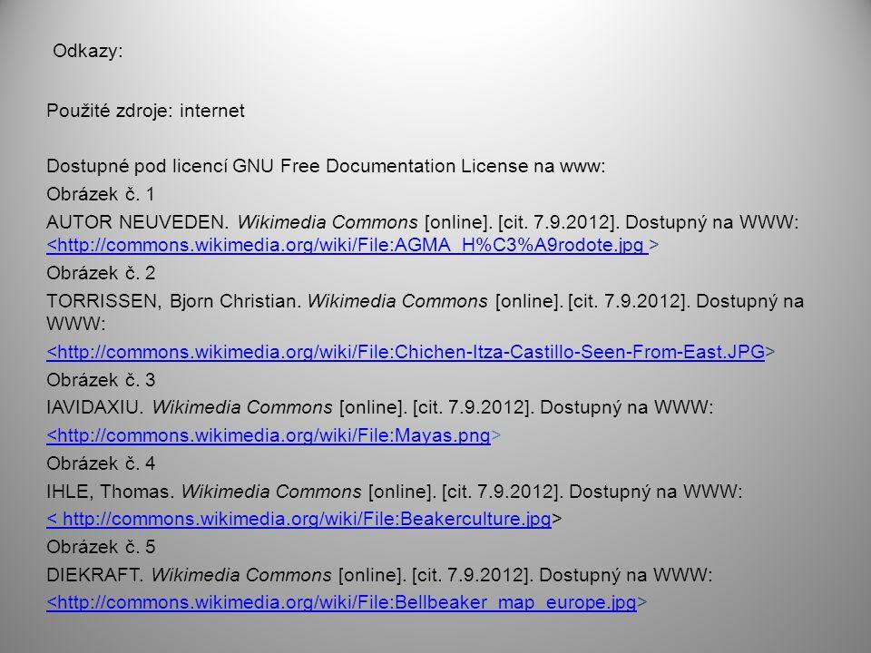 Odkazy: Použité zdroje: internet Dostupné pod licencí GNU Free Documentation License na www: Obrázek č. 1 AUTOR NEUVEDEN. Wikimedia Commons [online].